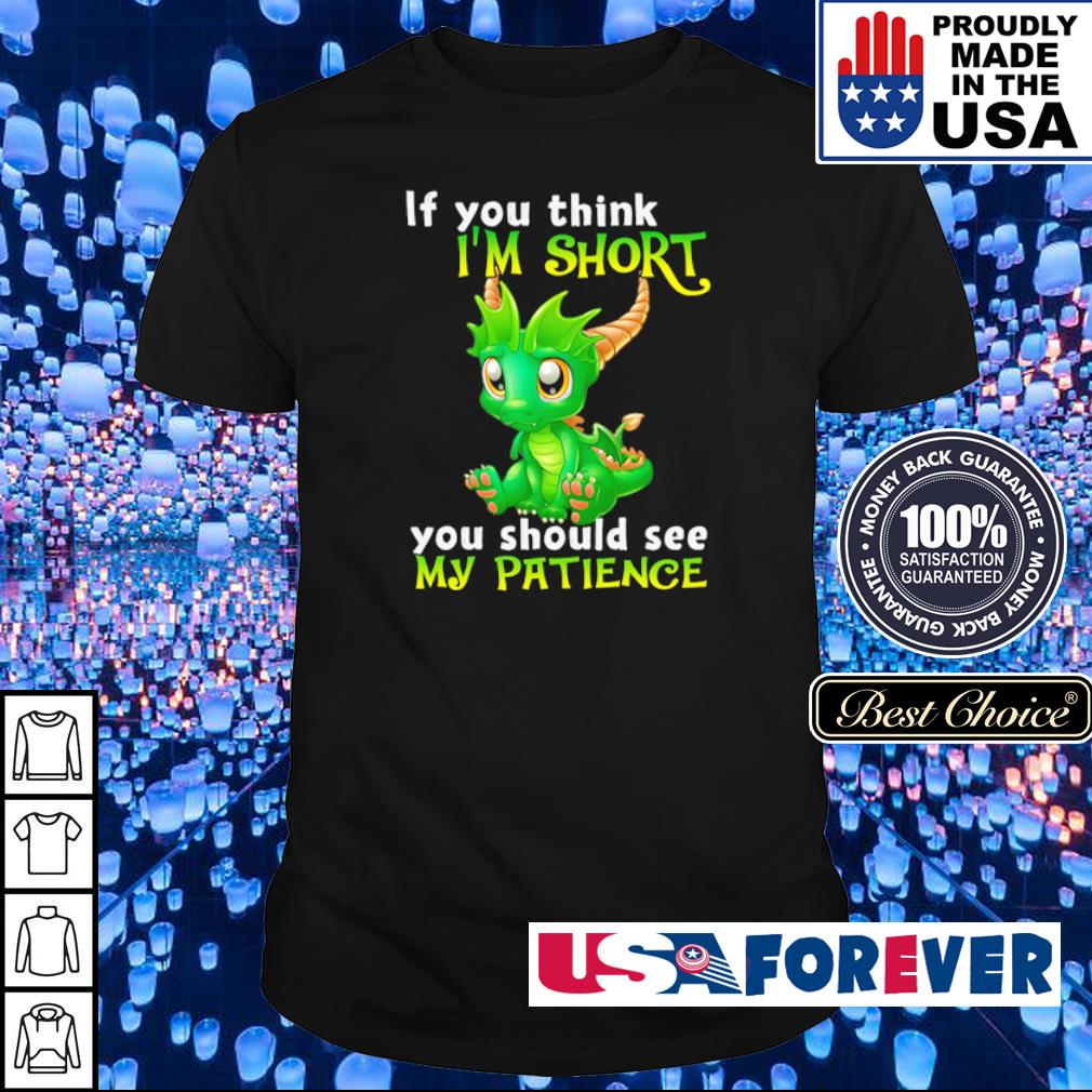 Dragon if you think I'm short you should see my Patience shirt