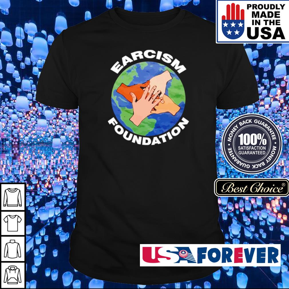 Earth Earcism Foundation shirt