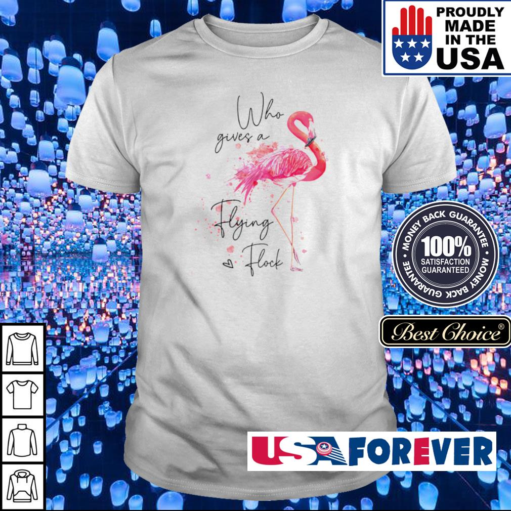 Flamingo who gives a flying love flock shirt