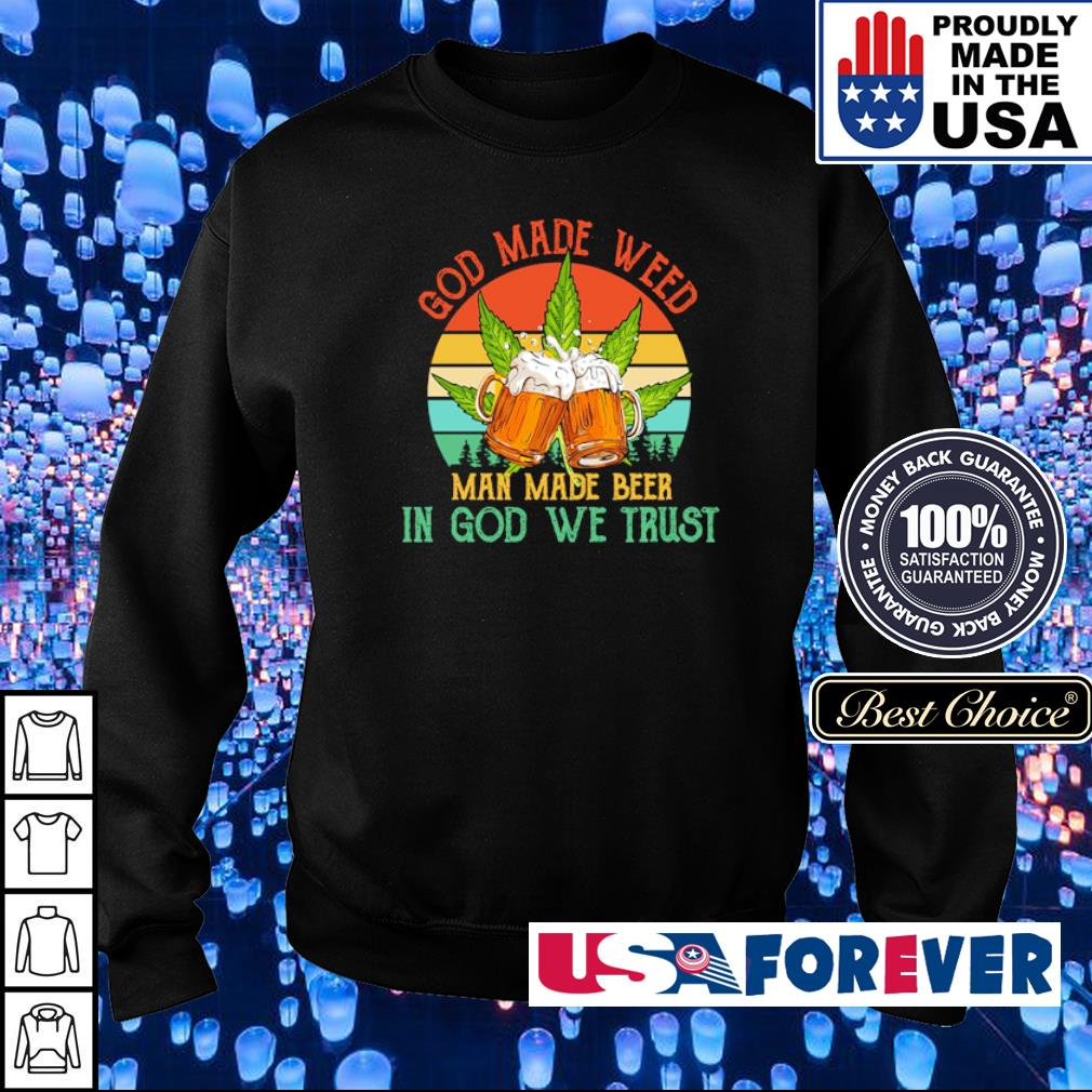 God made weed man made beer in God we trust s sweater