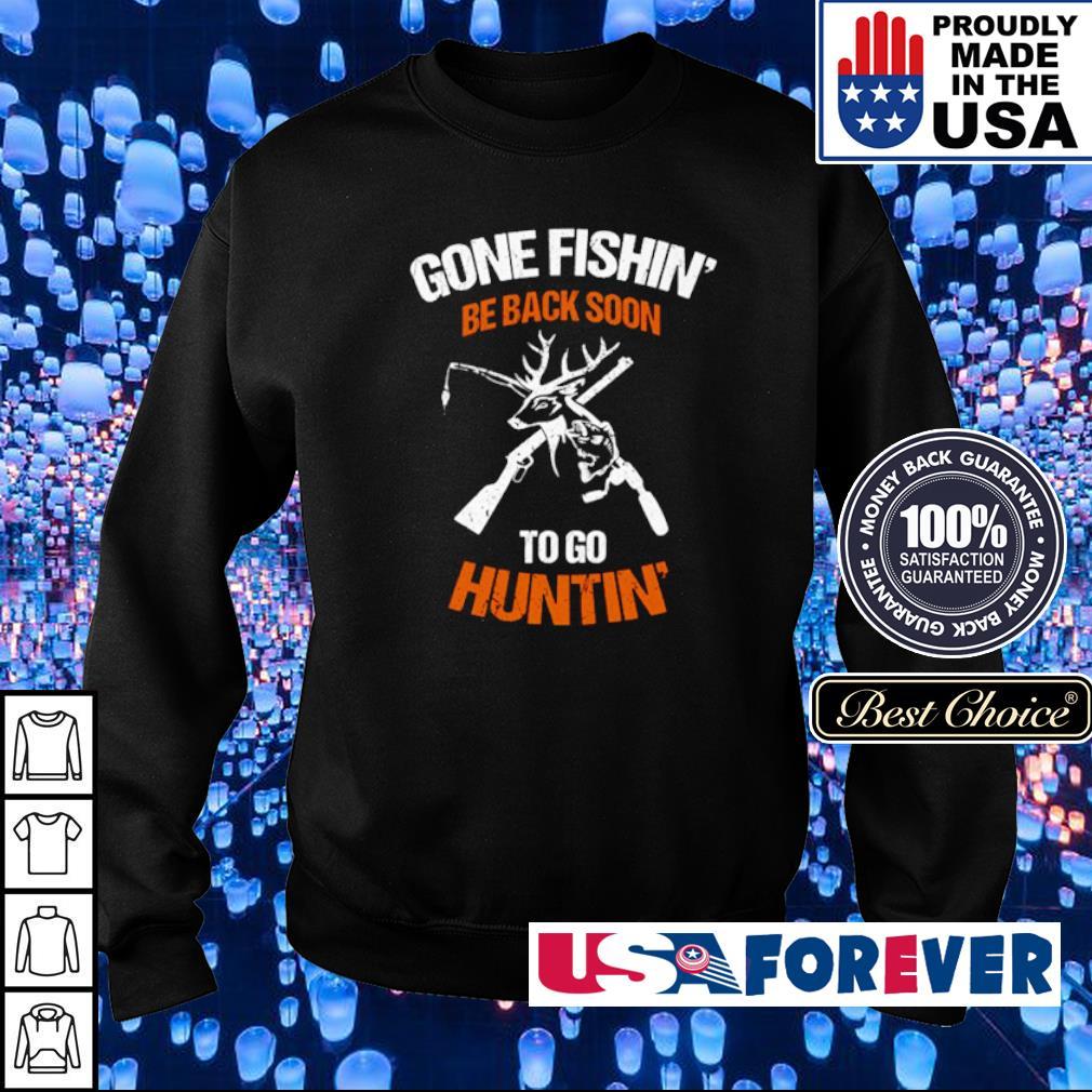 Gone fishin' be back soon to go huntin' s sweater