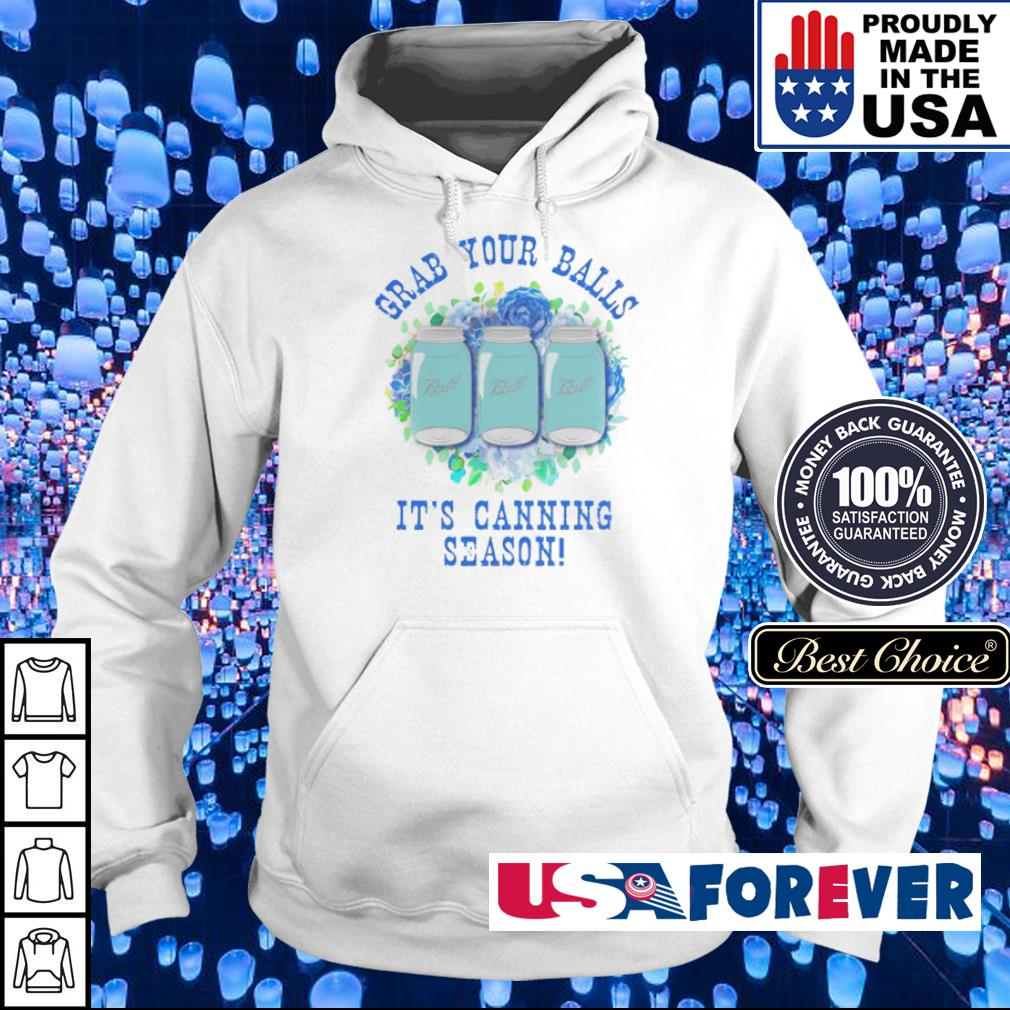 Grab your balls it's canning season s hoodie