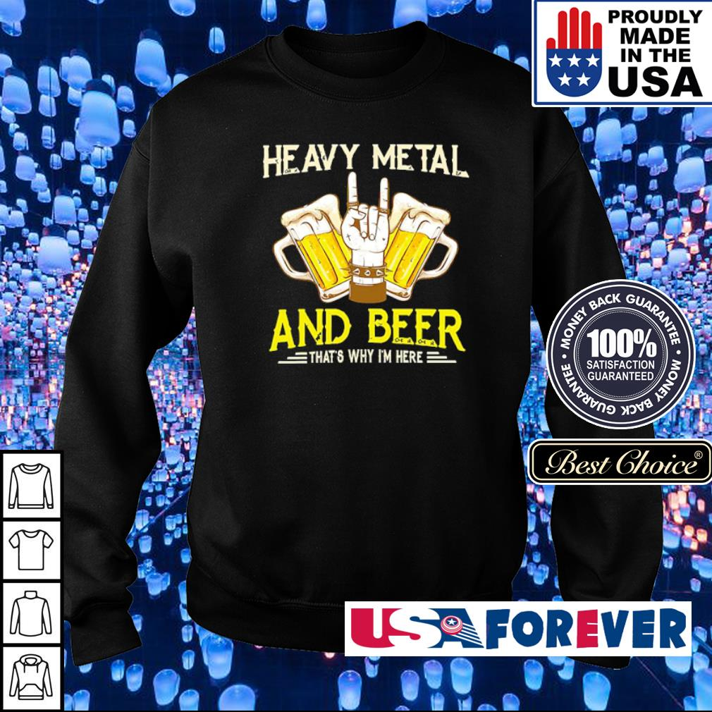 Heavy metal and beer that's why I'm here s sweater