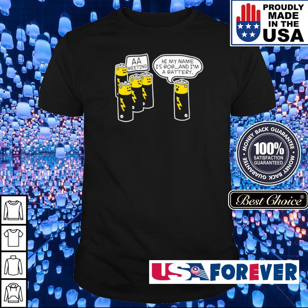 Hi my nam is Bob and I'm a battery AA Meeting shirt