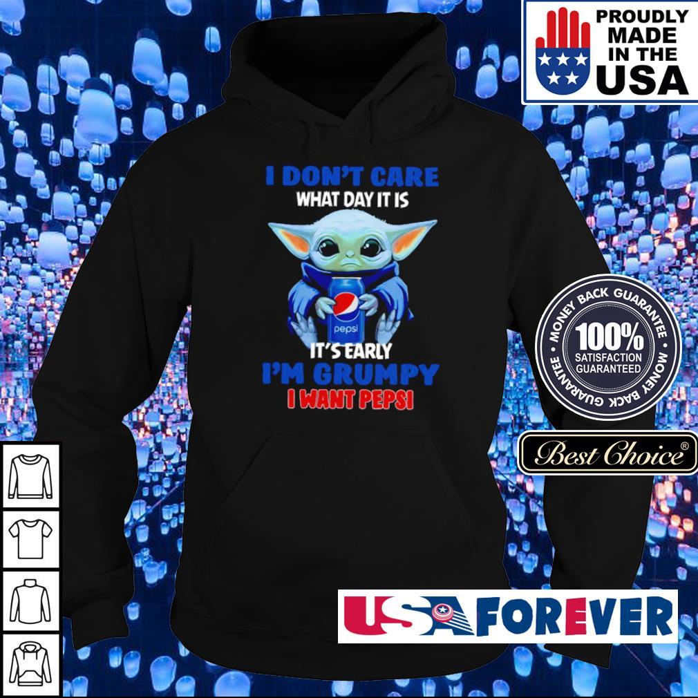 I don't care what day it is it's early I'm grumpy I want pepsi s hoodie