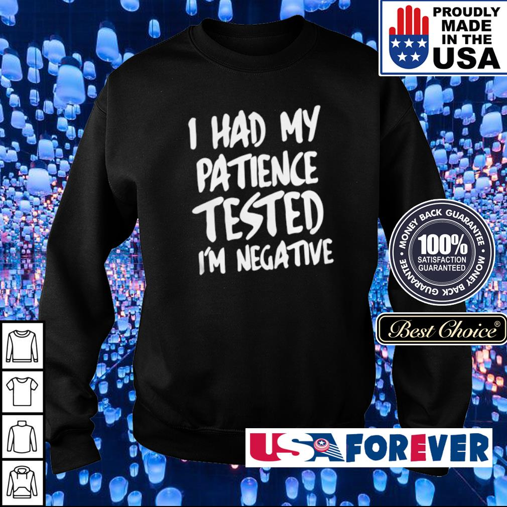 I had my patience tested I'm negative s sweater