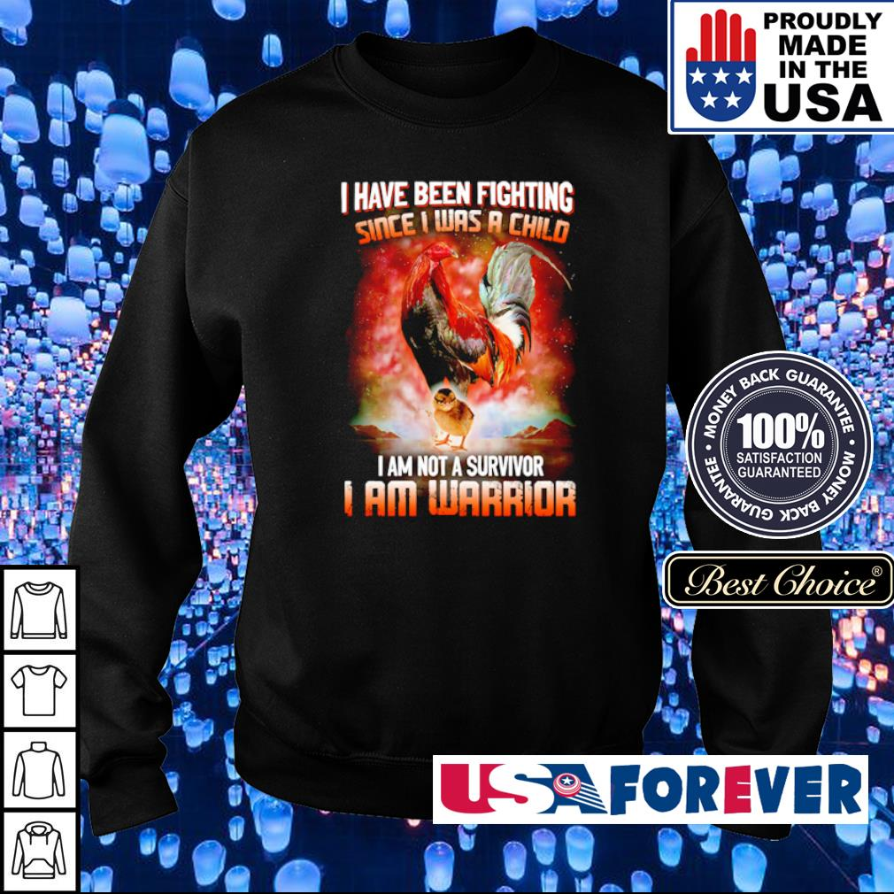 I have been fighting since I was a child I am not a survivor I am warrior s sweater