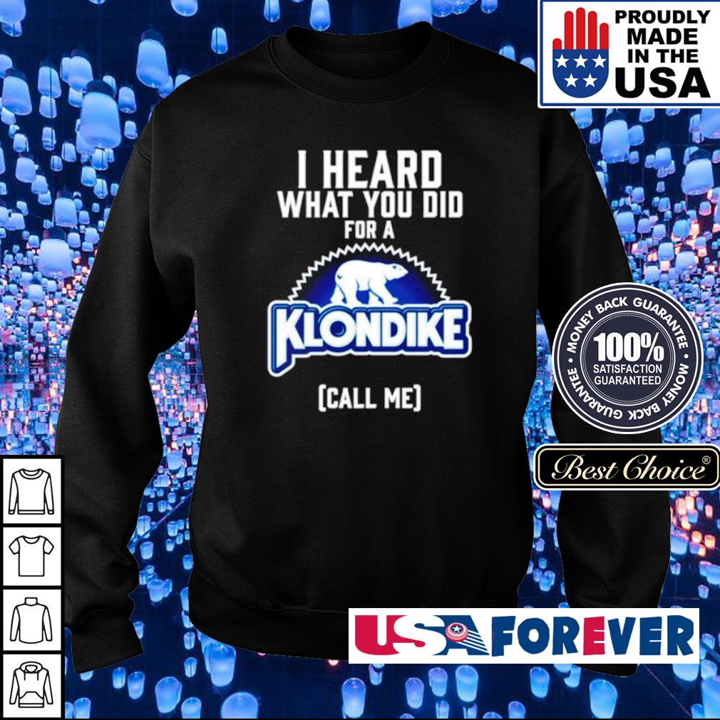 I heard what you did for a Klondike call me s sweater