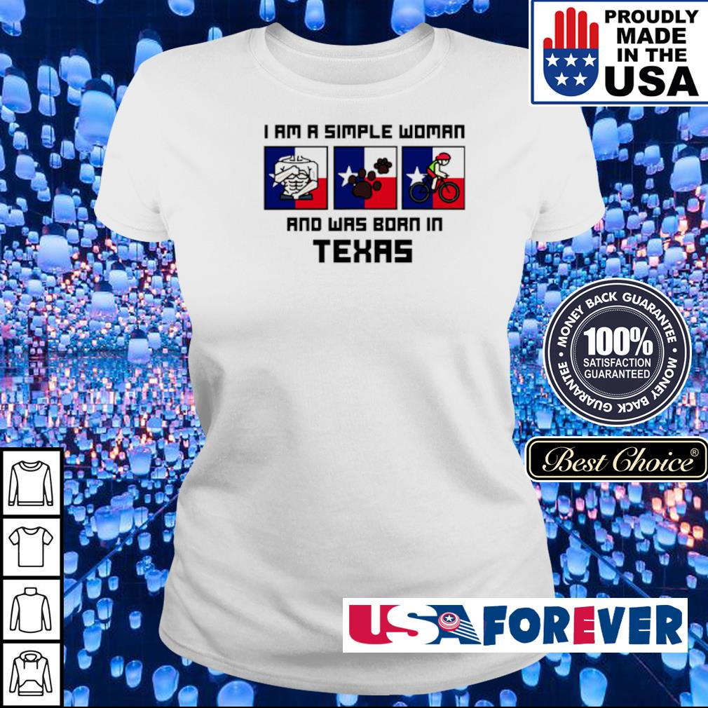 I'm a simple woman and was born in Texas s ladies