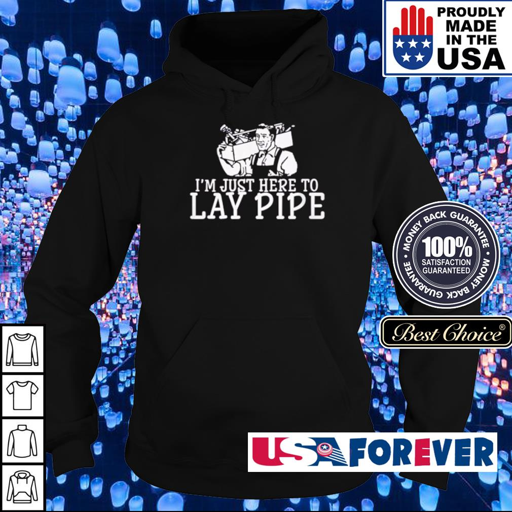 I'm just here to Lay Pipe s hoodie
