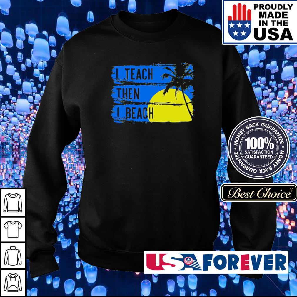 I teach then I beach s sweater
