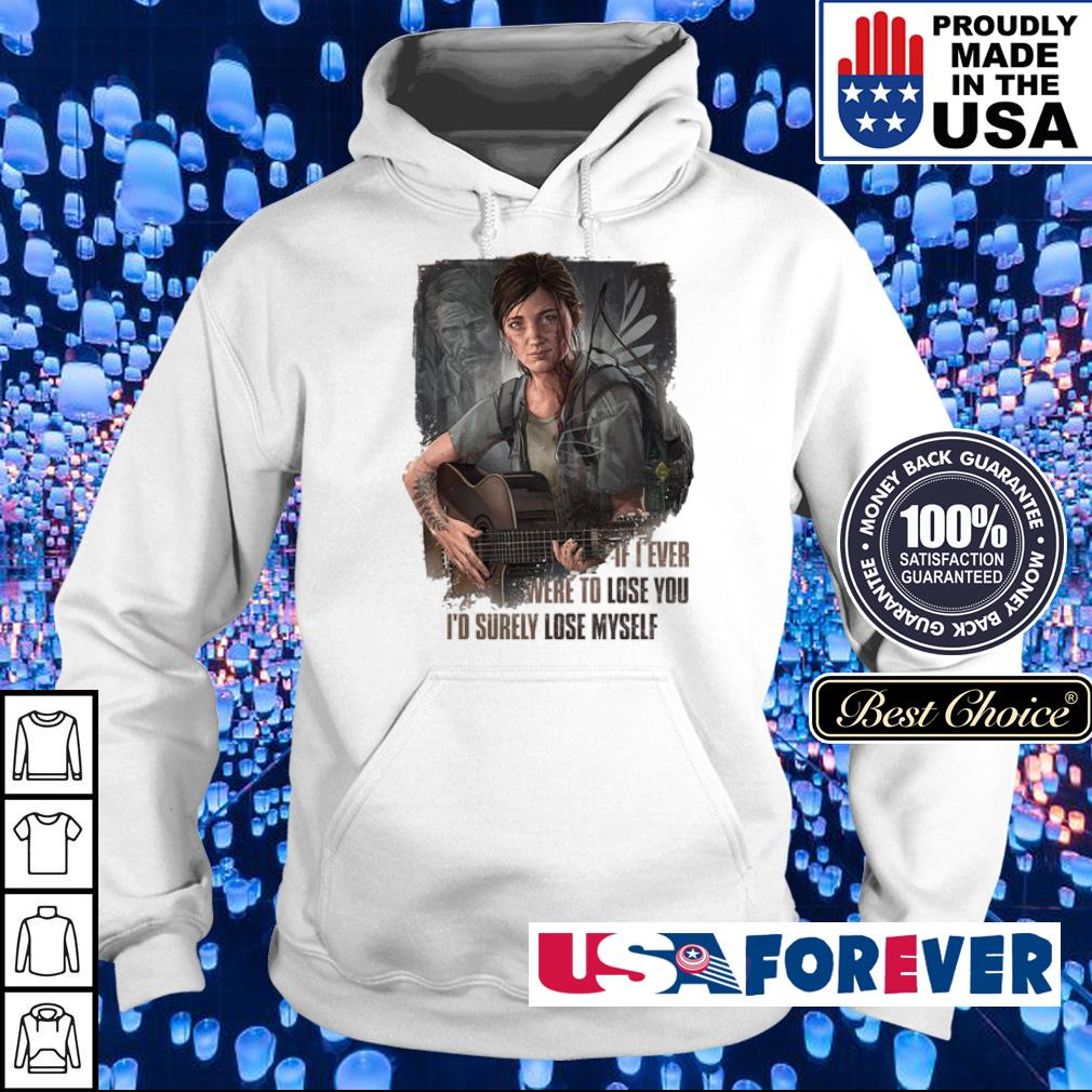 If I ever were to lose you I'd surely lose myself s hoodie