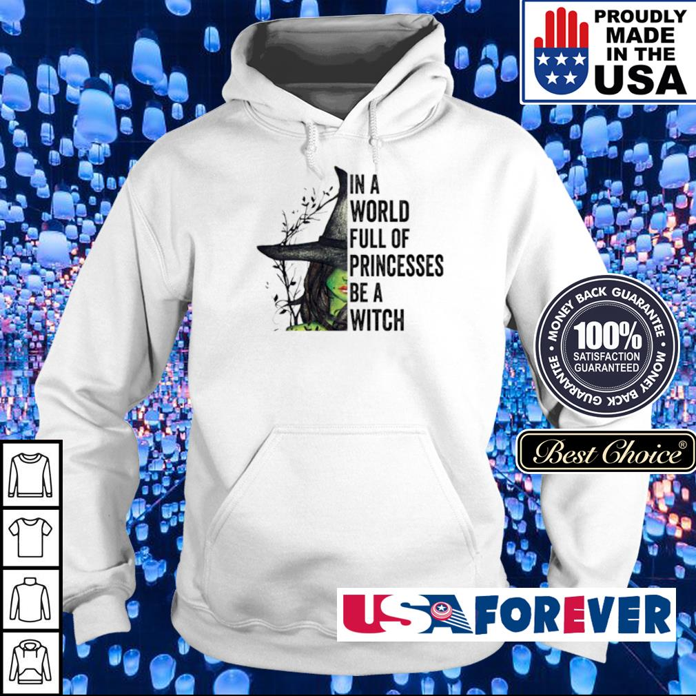 In a world full of princesses be a witch s hoodie