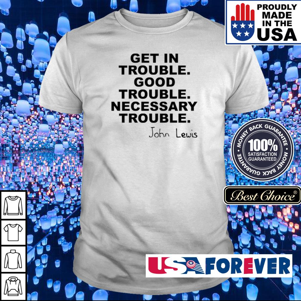 John Lewis get in trouble good trouble necessary trouble shirt