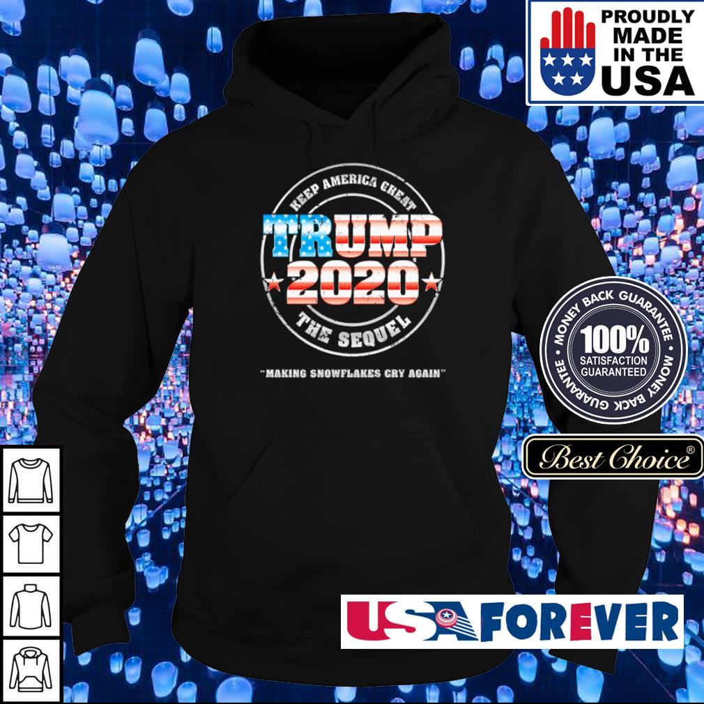 Keep America Great Trump 2020 the sequel making snowflakes cry again s hoodie