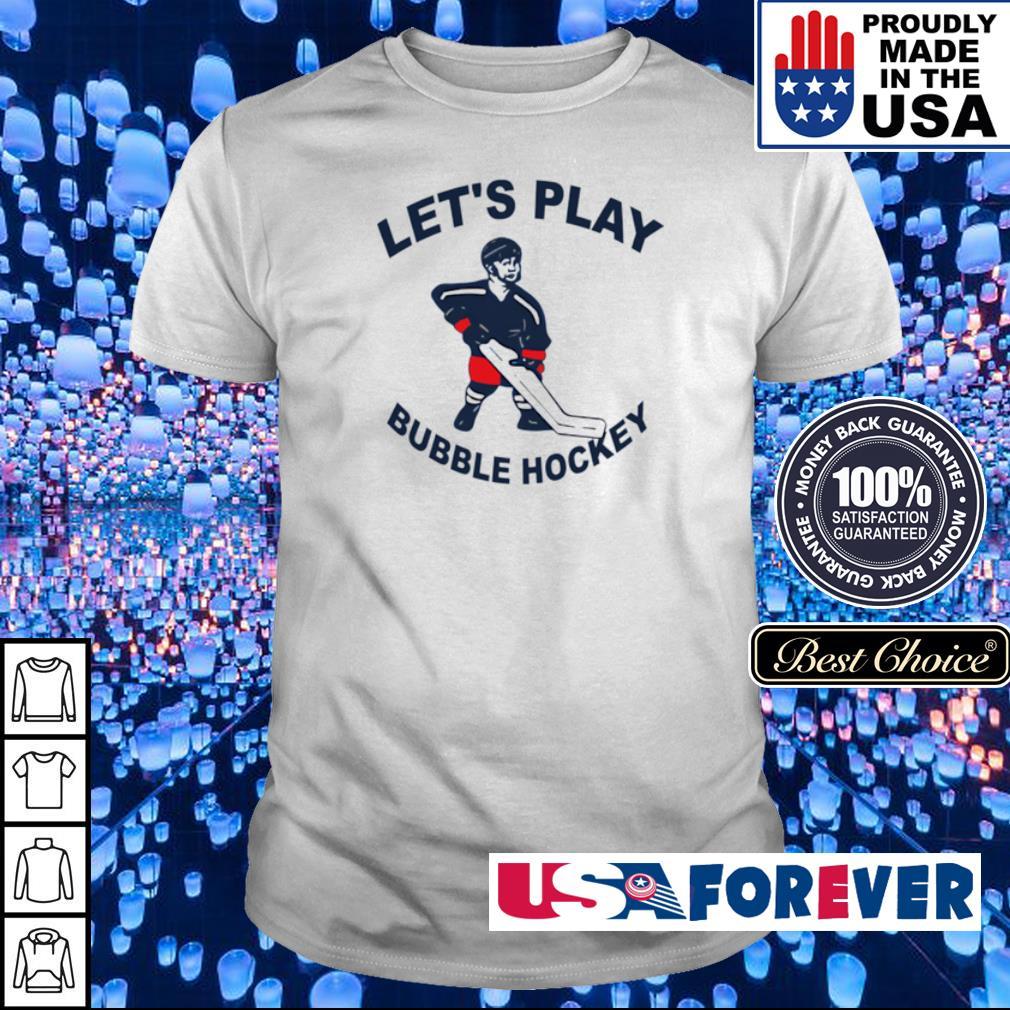 Let's play bubble hockey shirt