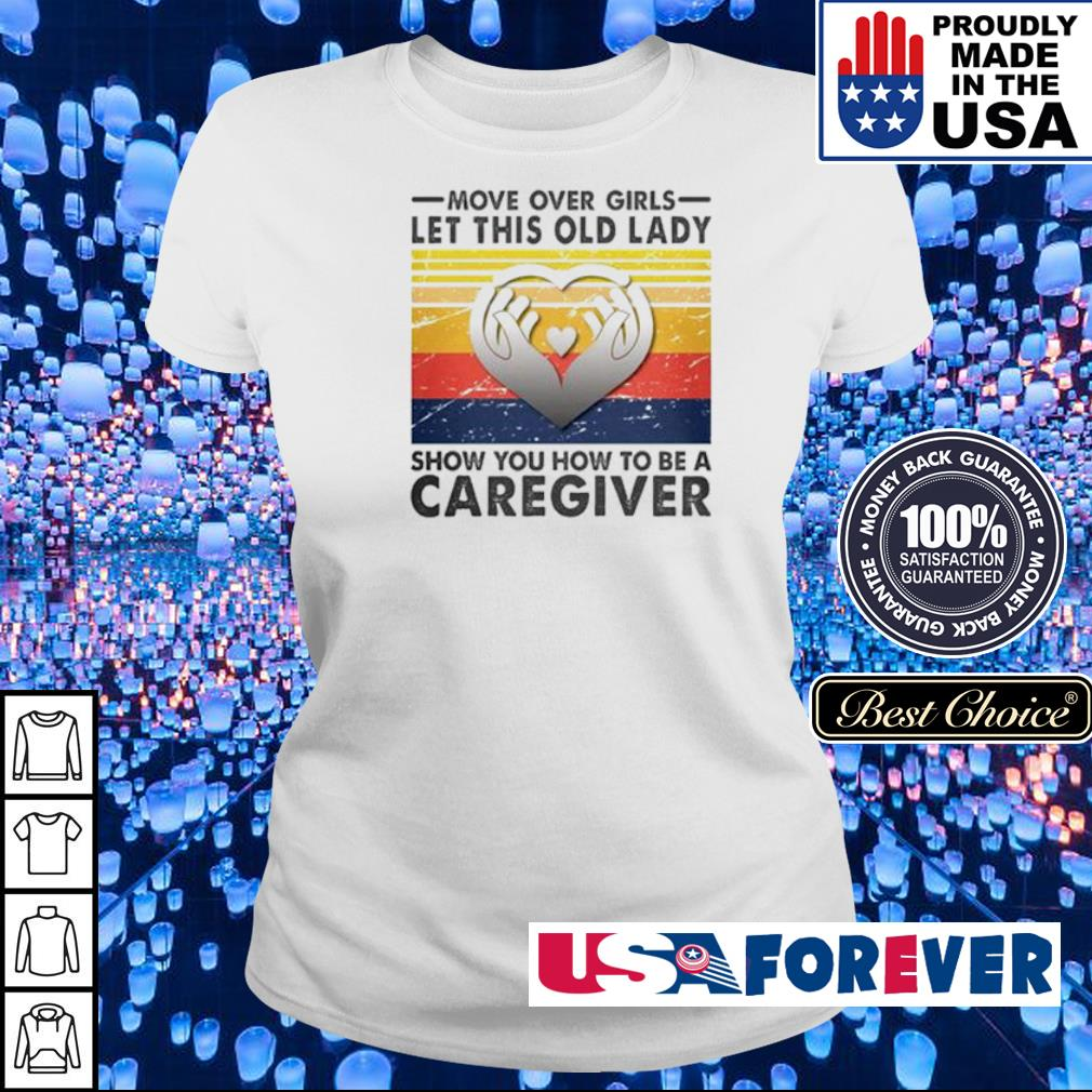Move over girls let this old lady show you how to be a caregiver s ladies