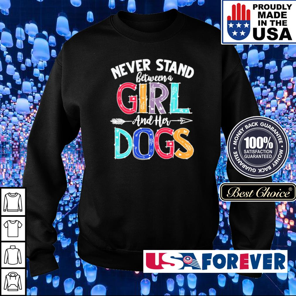 Never stand between a girl and her dogs s sweater