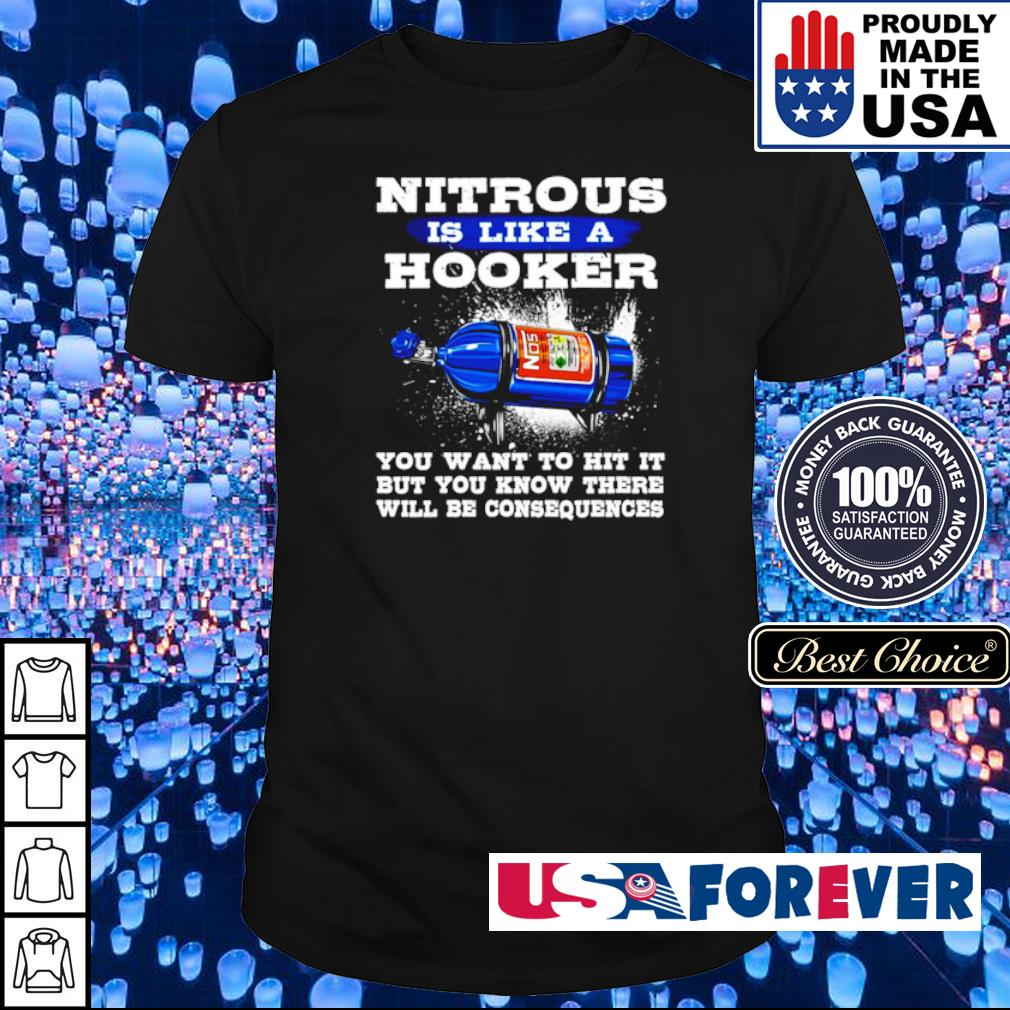 Nitrous is like a hooker you want to hit it but you know there will be consequences shirt