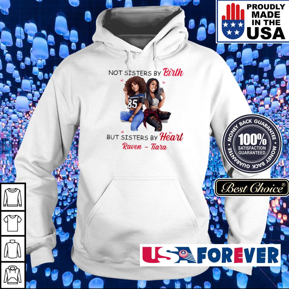 Not sisters by birth but sisters by Heart Raven Tiara s hoodie
