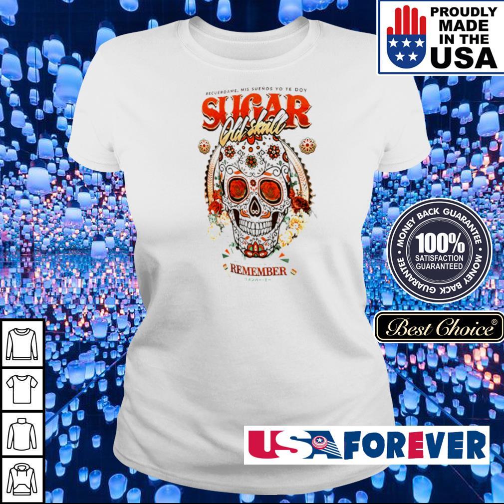 Recuerdame Mis Suenos Yo Te Doy sugar Old Skull remember s ladies