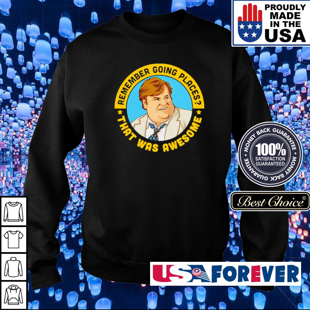 Remember going places that was awesome Chris Farley s sweater