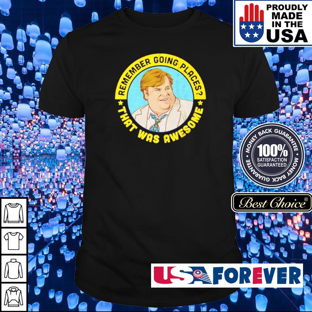 Remember going places that was awesome shirt