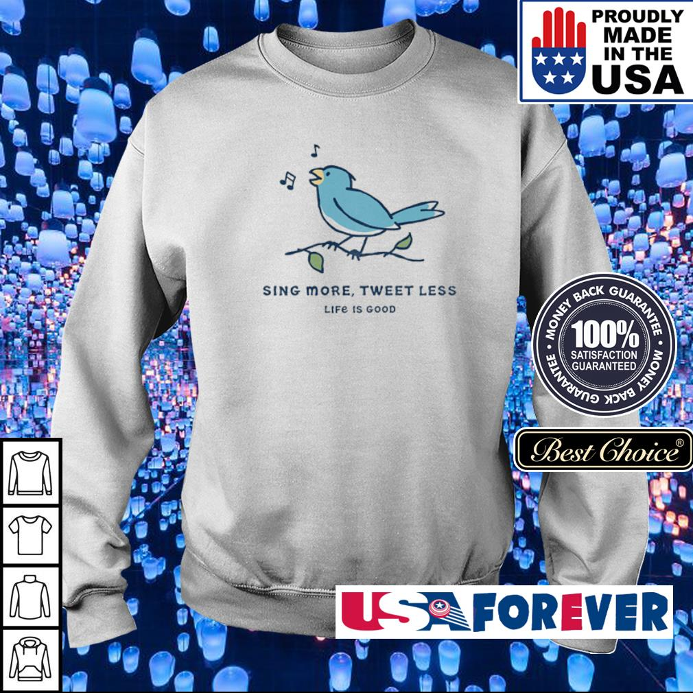Sing more tweet less life is good s sweater