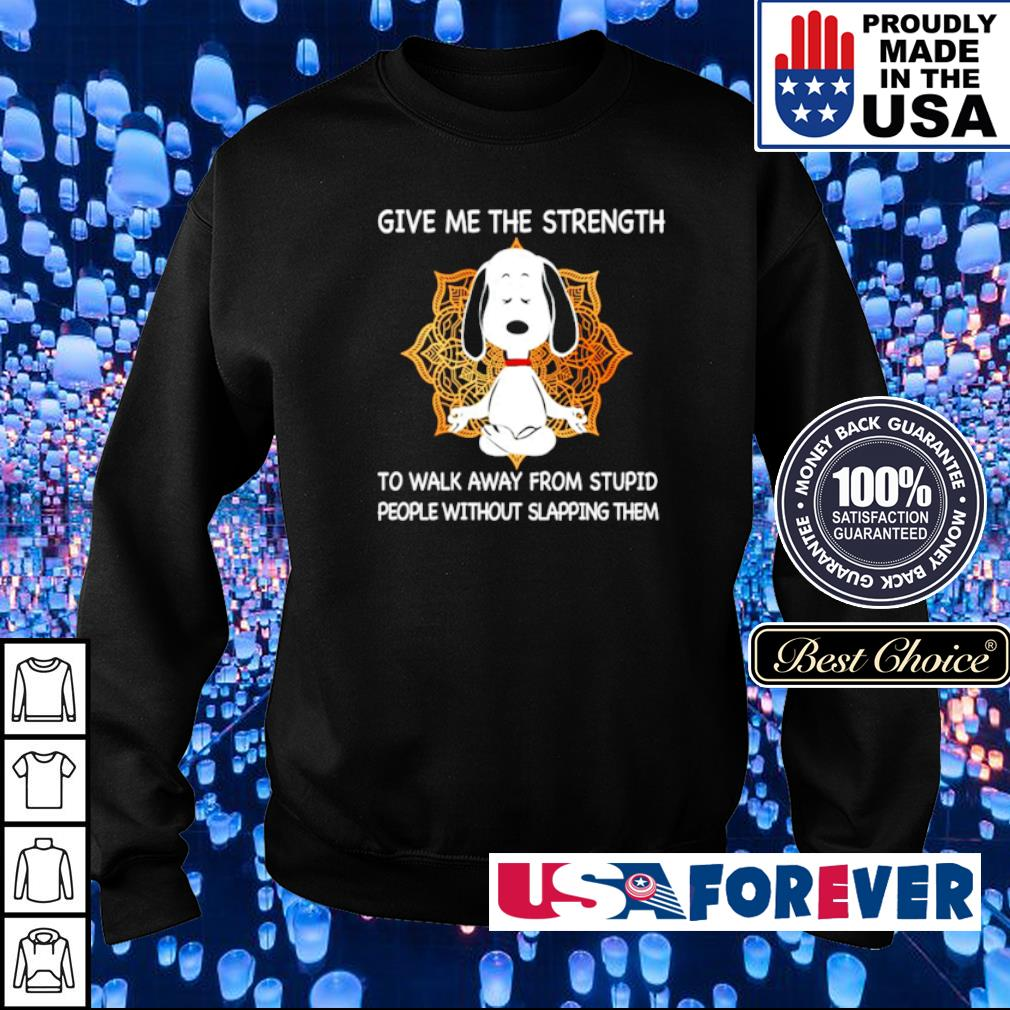 Snoopy give me the strength to walk away from stupid people without slapping them s sweater