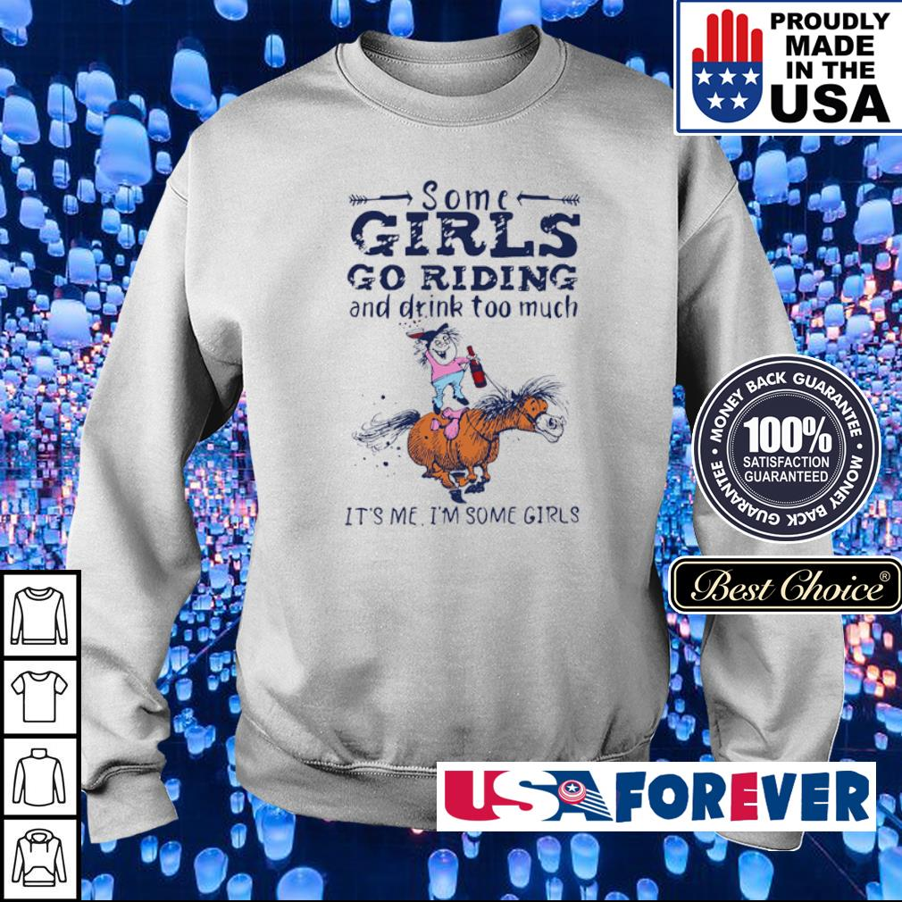 Some girls go riding and drink too much it's me I'm some girls s sweater