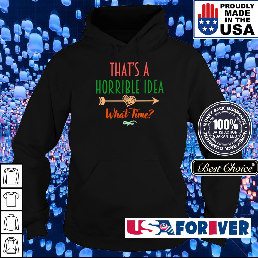 That's a horrible Idea what time s hoodie