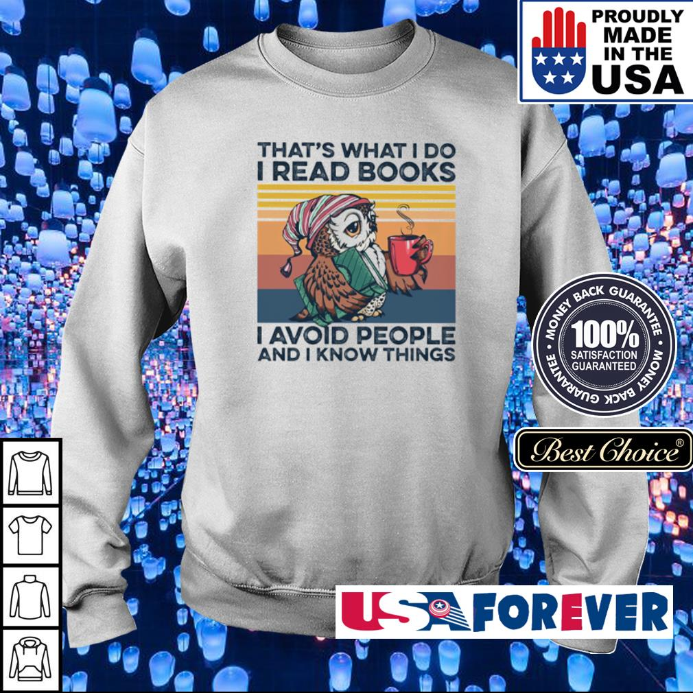 That's what I do I read books I avoid people and I know things s sweater