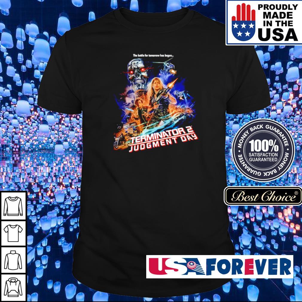 The battle for tomorrow has begun Terninator 2 Judgment Day shirt