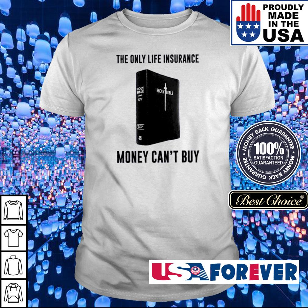 The only lfe insurence money can't buy shirt