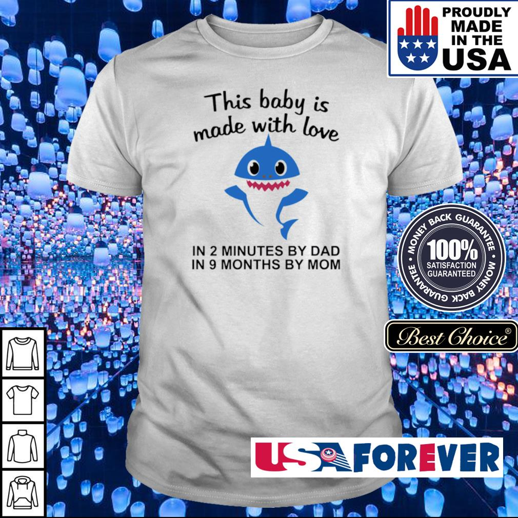 This baby is made with love in 2 minutes by dad in 9 months by mom shirt