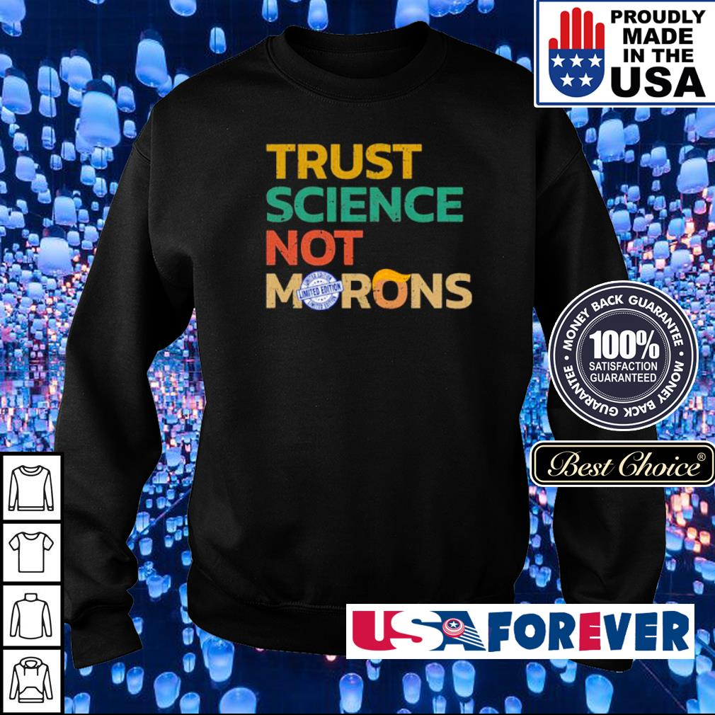 Trust science not morons s sweater