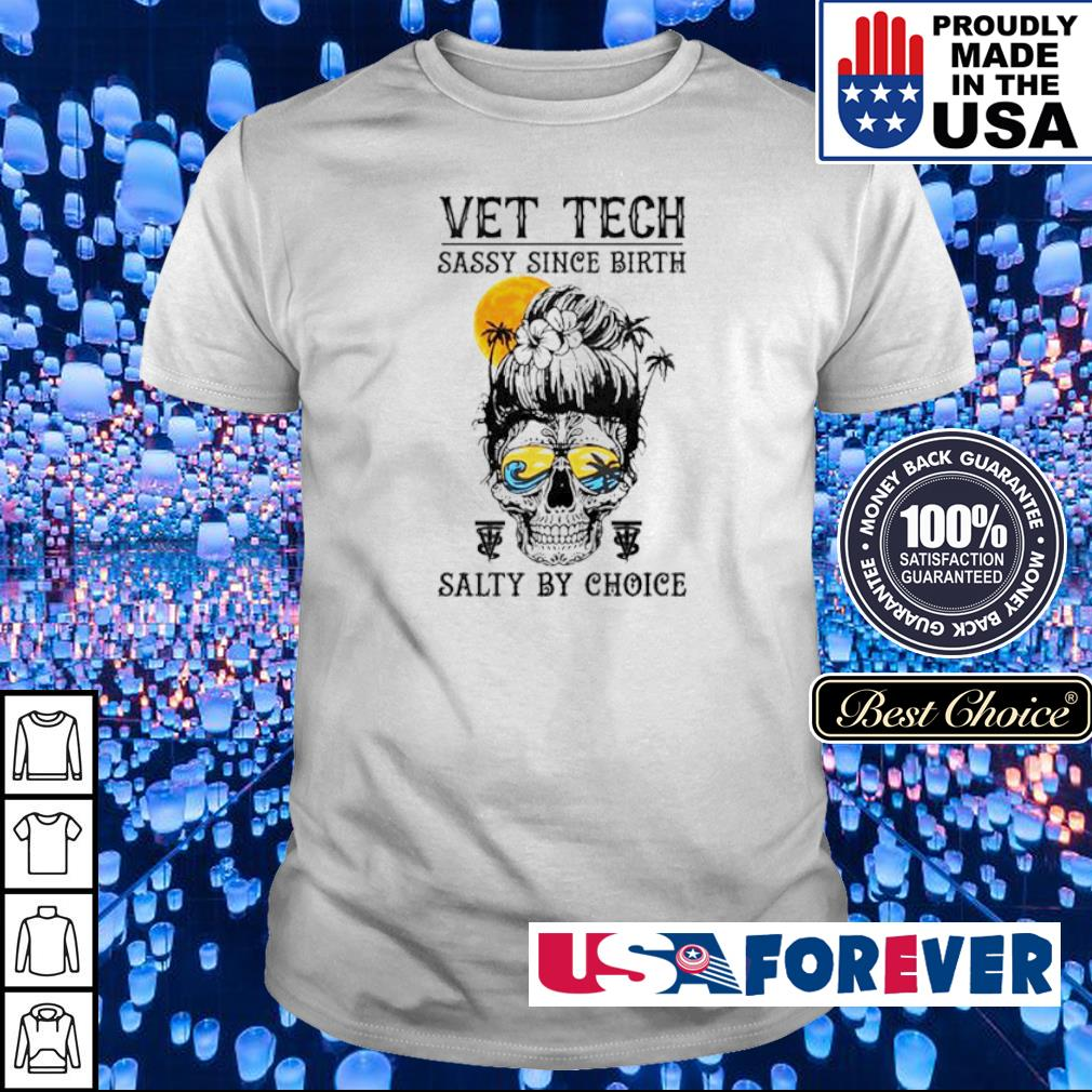 Vet tech sassy since birth salty by choice shirt