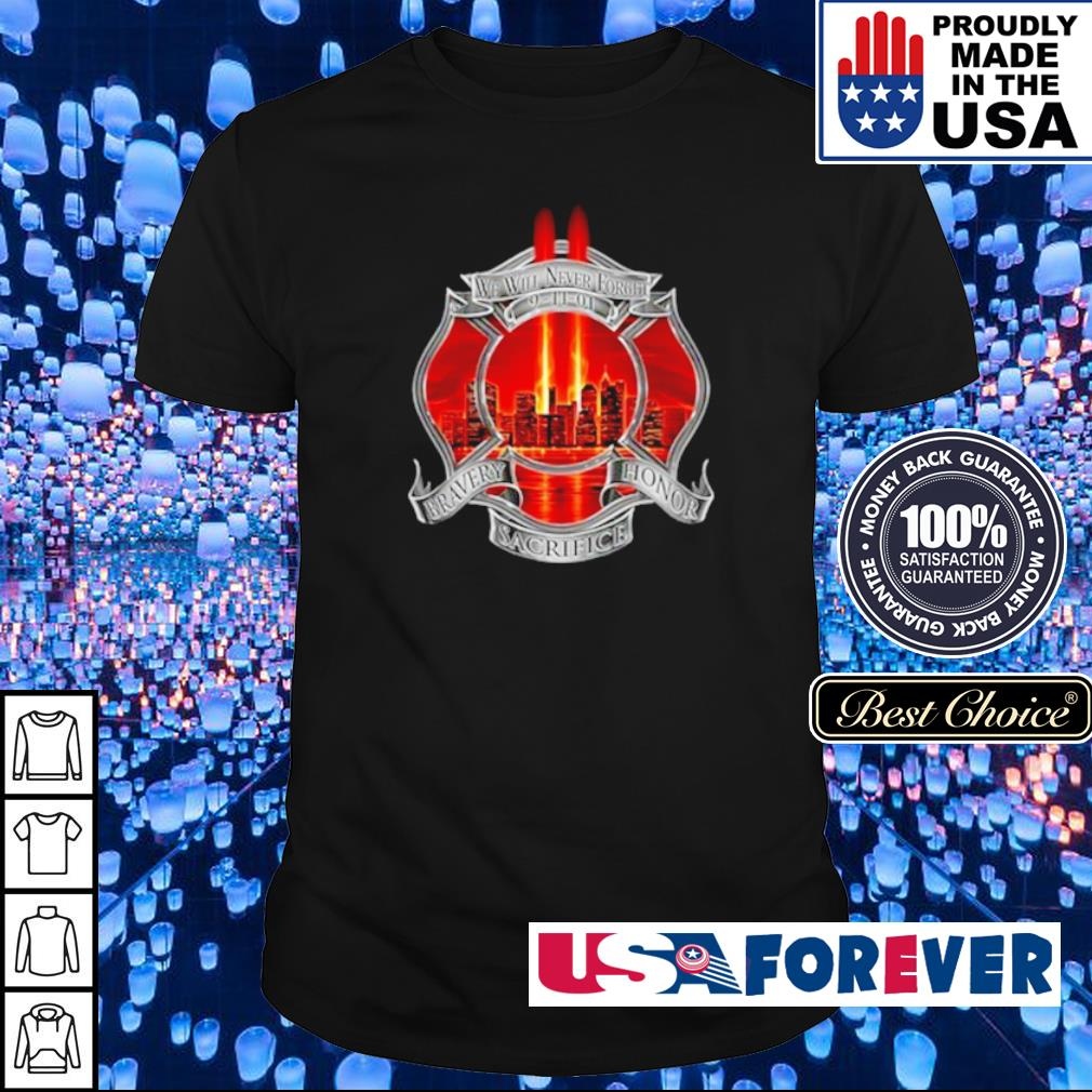 We will never forget 9-11-01 bravery honor sacrifice shirt