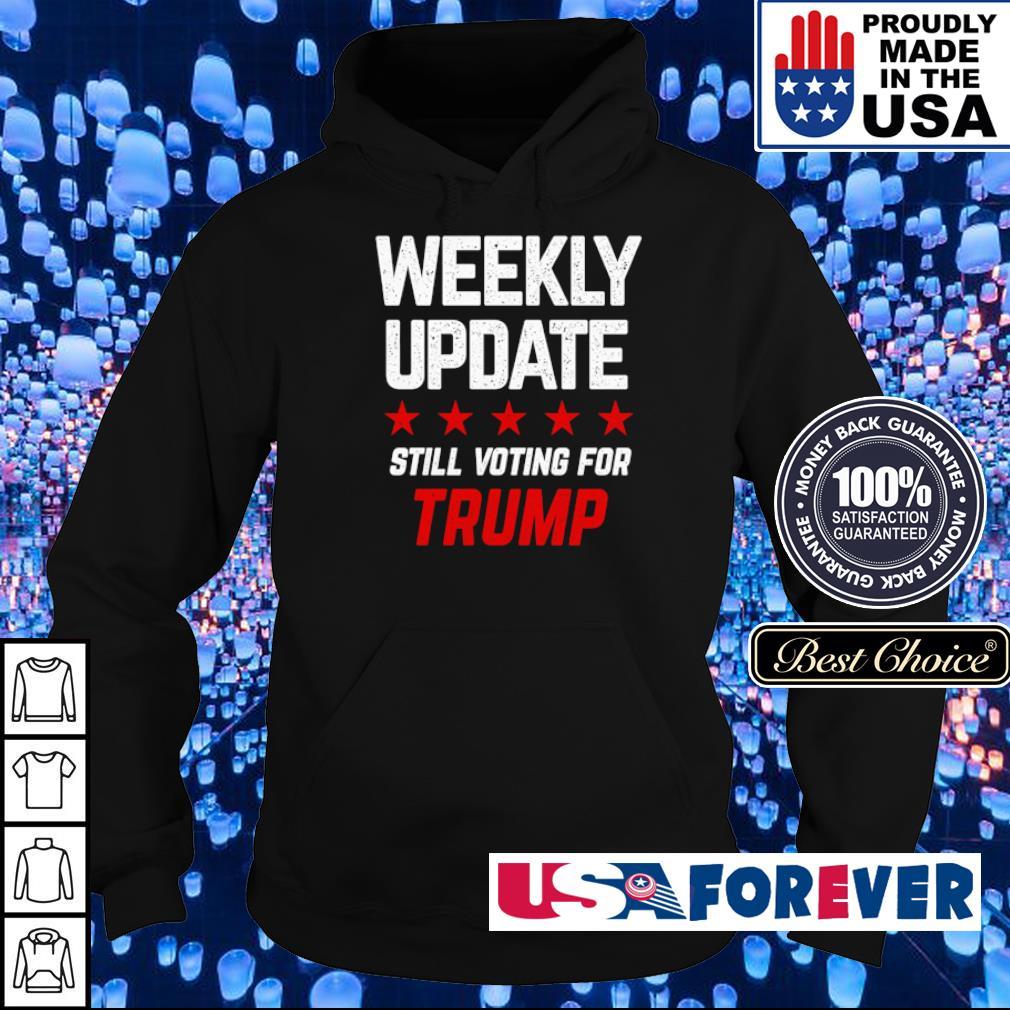 Weekly update still voting for Trump s hoodie