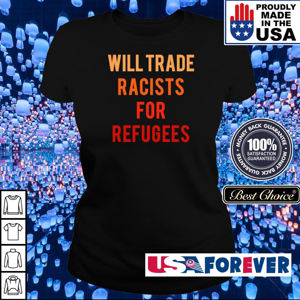 Will trade racists for refugees s ladies
