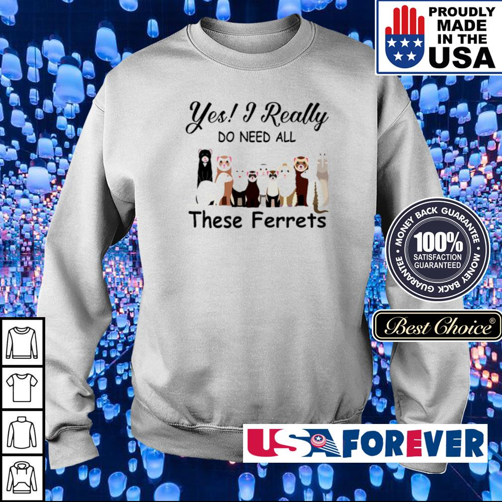 Yes I really do need all these ferrets s sweater