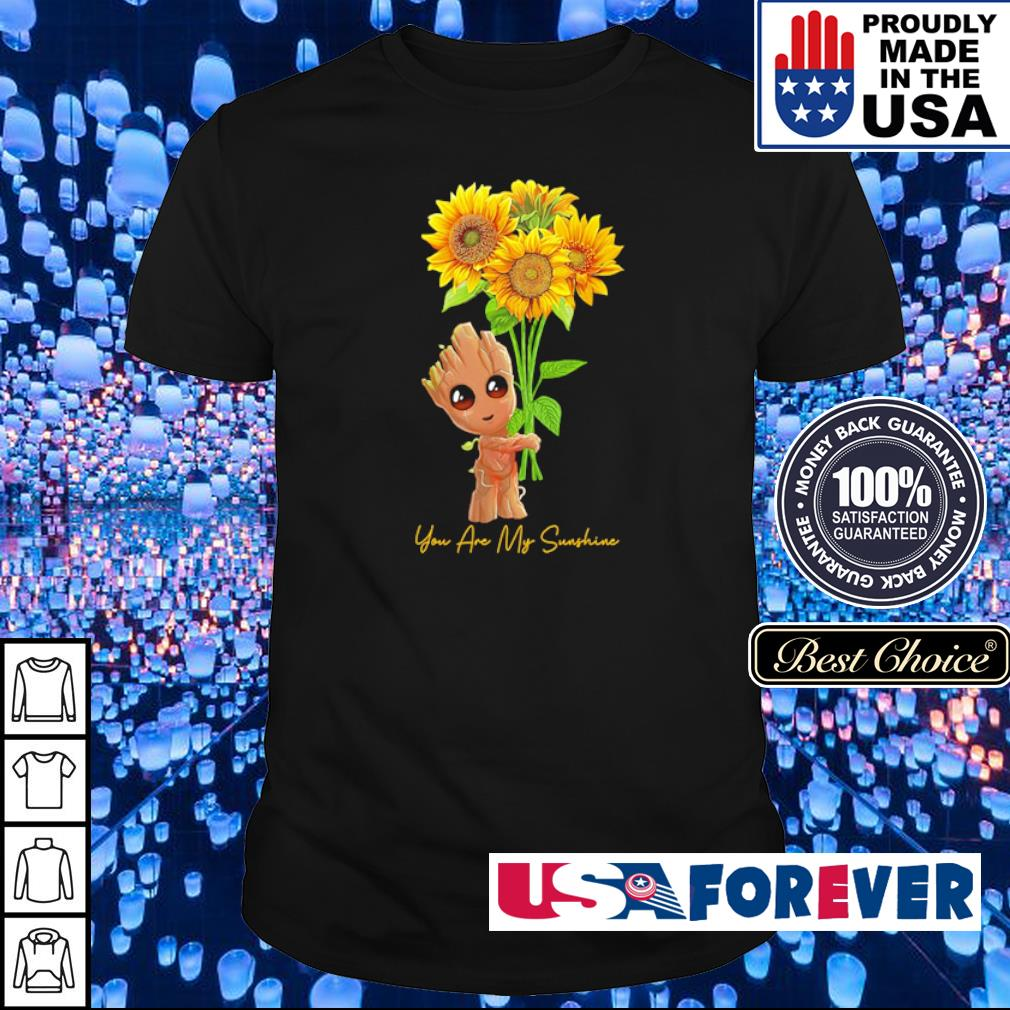 Baby Groot you are my sunshine shirt