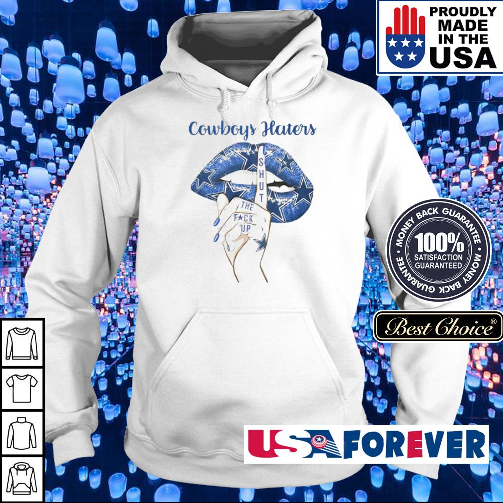 Lips Dallas Cowboys haters shut the fuck up s hoodie