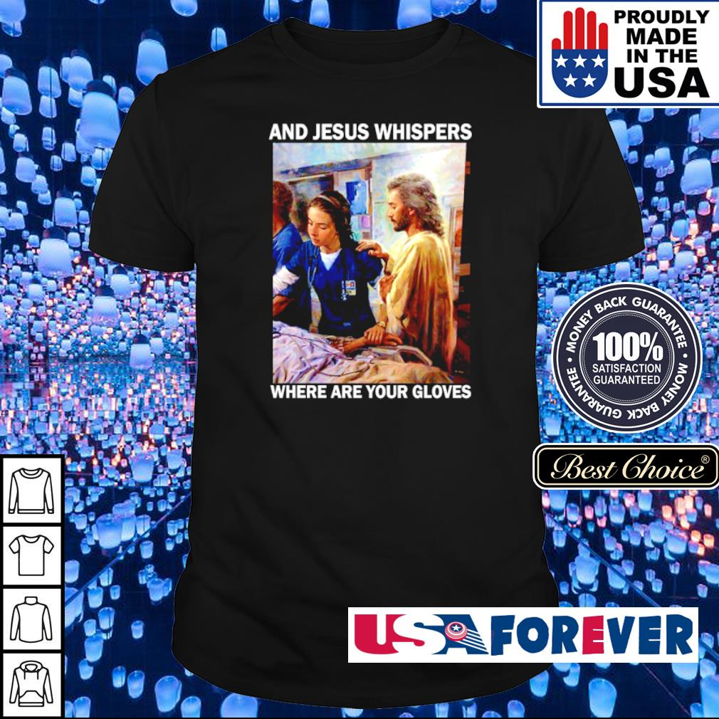 Nurse and Jesus whispers where are your gloves shirt