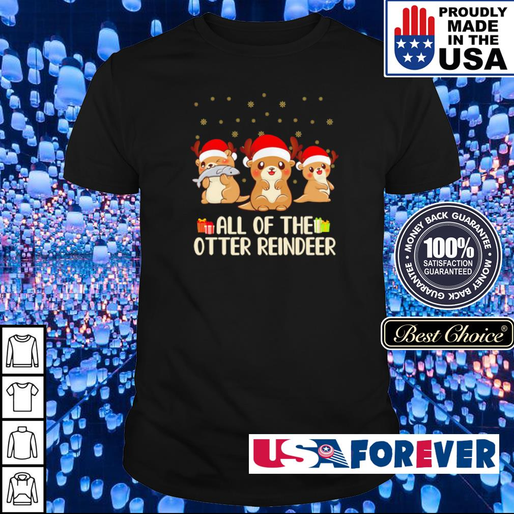 All of the otter reindeer happy Christmas shirt