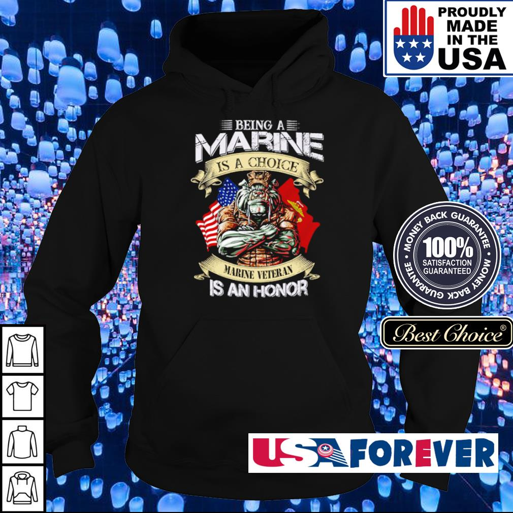 Being marine is a choice marine veteran is an honor s hoodie