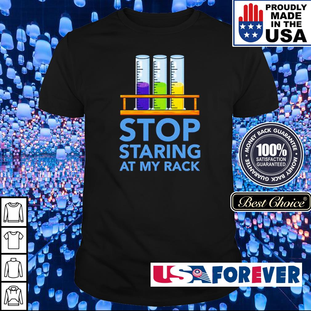 Chemistry stop staring at my rack shirt