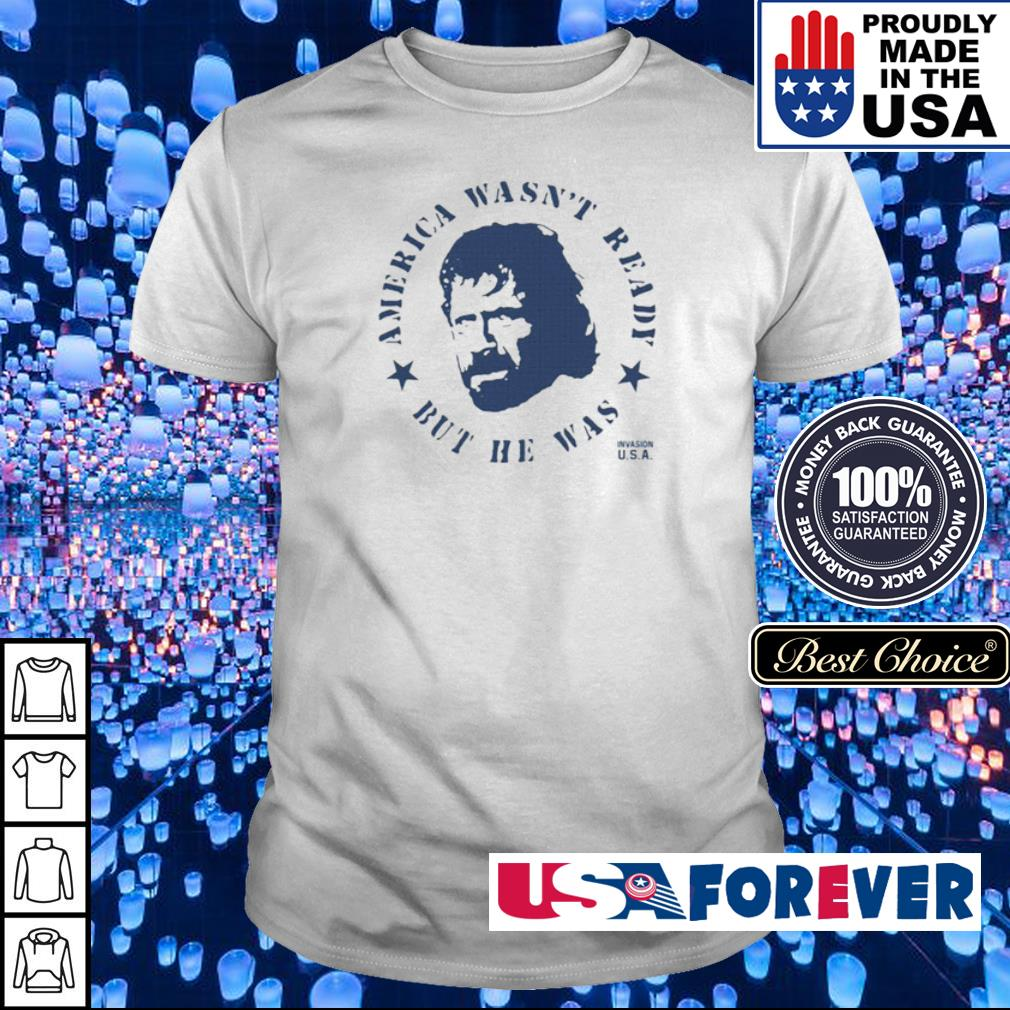 Chuck Norris America wasn't ready but he was shirt