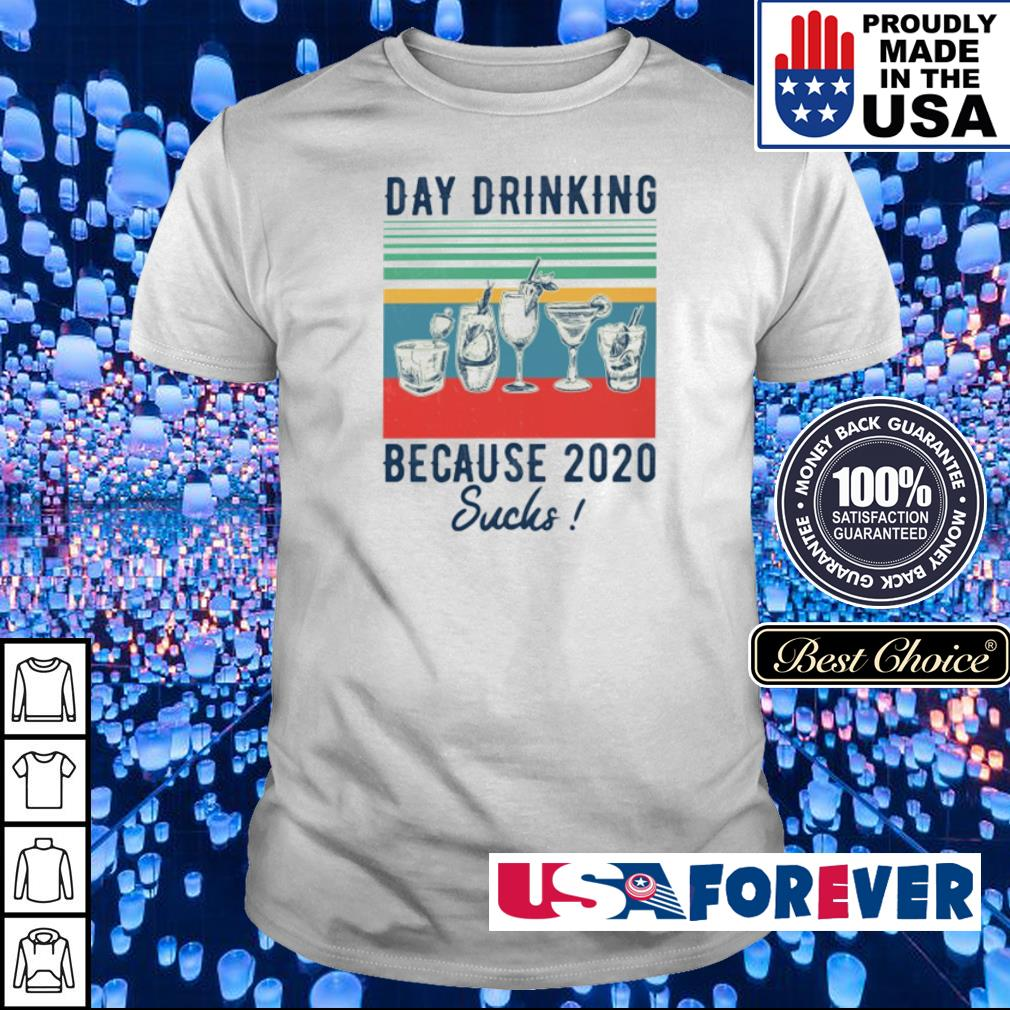 Day drinking because 2020 sucks vintage shirt