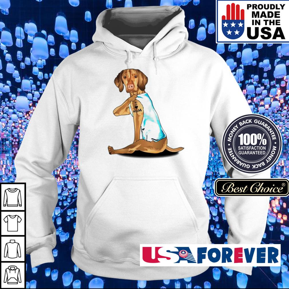 Dog Vizsla tattoo I love mom s hoodie